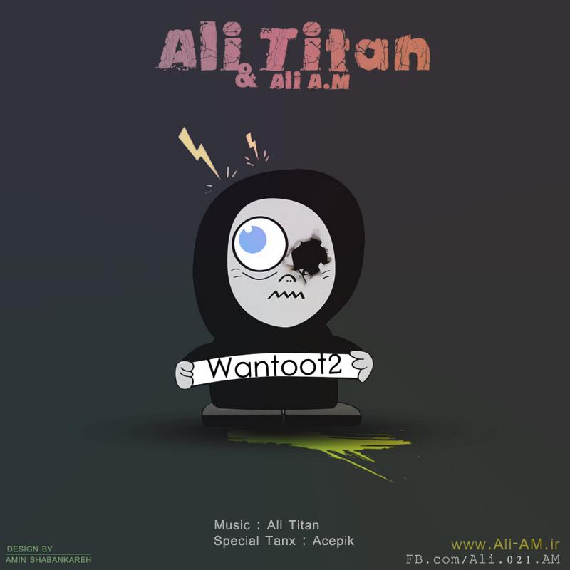 دانلود آهنگ جدید Ali Titan  و Ali A.M  به نام  Wantoot2