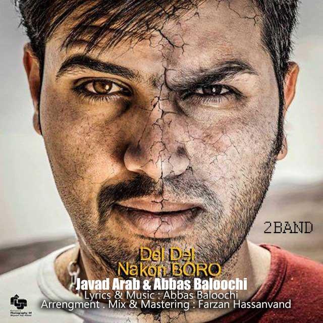 Javad Arab & Abbas Baloochi (2band) – Del Del Nakon Boro