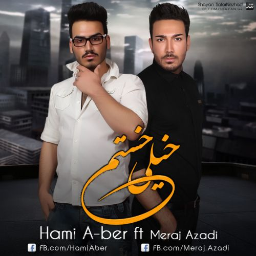 Hami A-ber Ft Meraj Azadi – Kheili Khastam