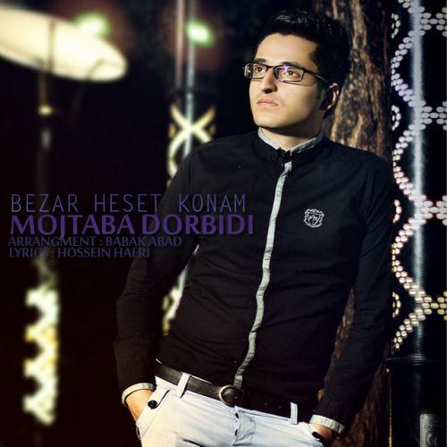 Mojtaba Dorbidi – Bezar Heset Konam