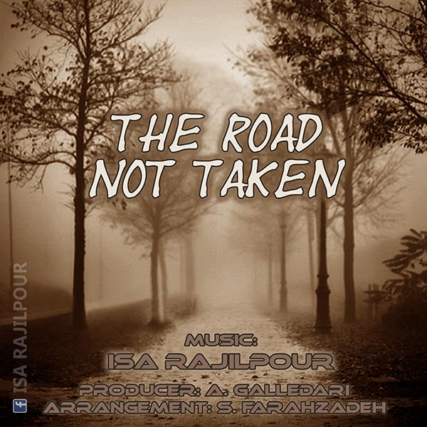 Isa Rajilpour – The Road Not Taken