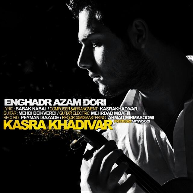 Kasra Khadivar – Enghadr Azam Dori