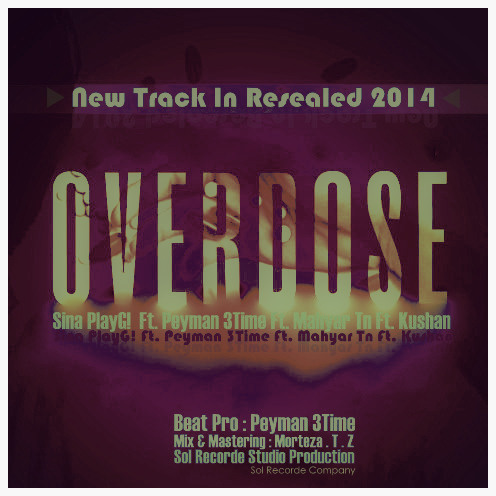 Sina PlayG! Ft. Peyman 3Time Ft Mahya Tn Ft Kushan – OverDose