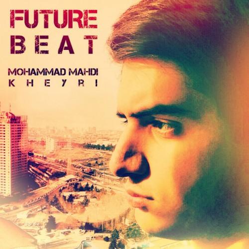 آهنگ جدید محمد مهدی خیری به نام Future Beat