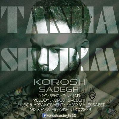 Korosh Sadeghi – Tanha Shodim