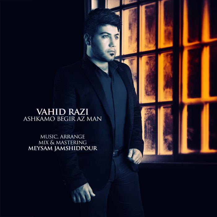 Vahid Razi – Ashkamo Begir Az Man