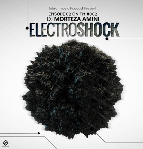 Morteza Amini – Electro Shock Mix #002
