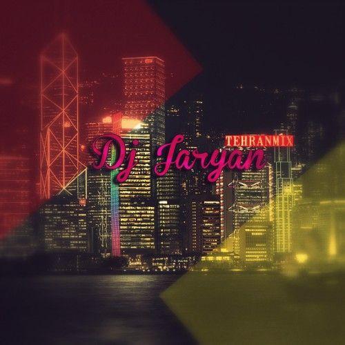 میکس جدید Dj Jaryan به نام تهران میکس قسمت اول