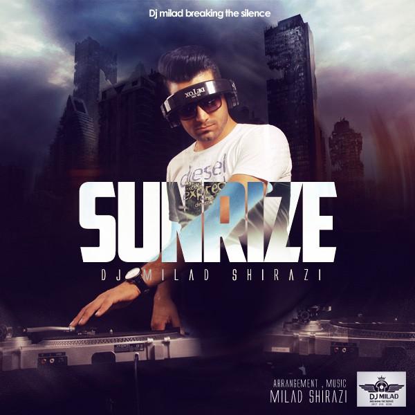 دانلود آهنگ جدید دی جی میلاد شیرازی به نام Sunrize