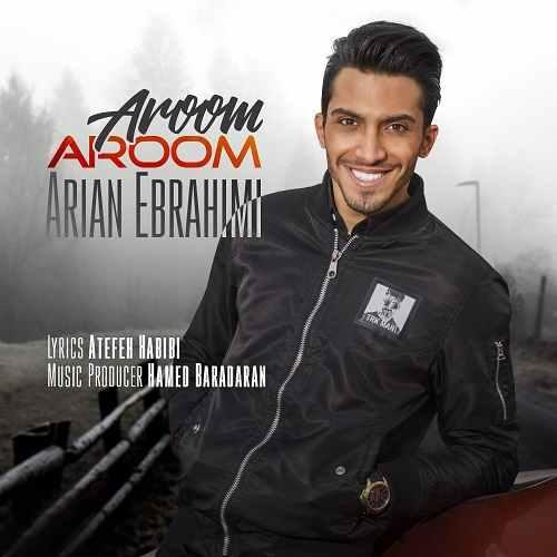 دانلود آهنگ جدید آرین ابراهیمی بنام آروم آروم