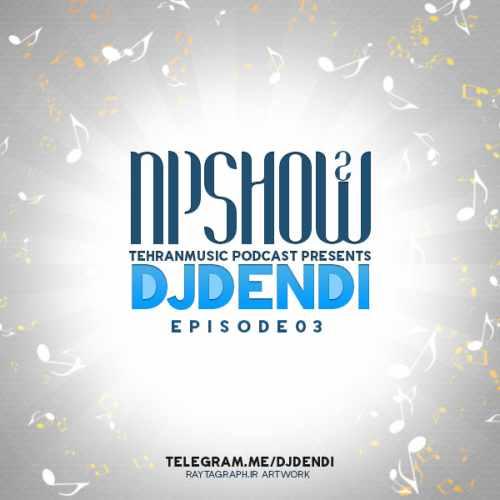دانلود ریمیکس جدید Dj Dendi به نام Np Show2