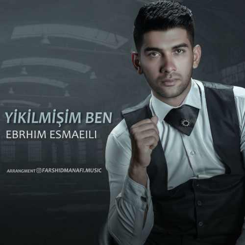 دانلود آهنگ جدید ابراهیم اسماعیلی بنام Yikilmisam Ben